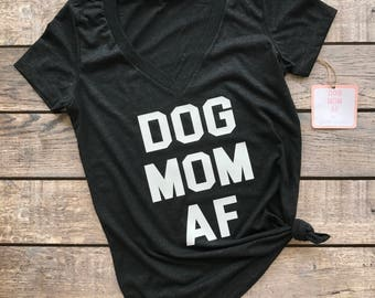 Dog Mom AF, Dog Mom AF shirt, dog shirt, cat shirt