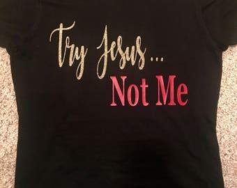 Try Jesus...Not Me T-shirt. Religious tshirt. Christian Tshirt.