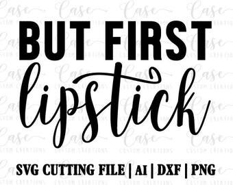 But First Lipstick SVG Cutting File, Ai, Dxf and Png   Instant Download   Cricut and Silhouette   Makeup   Girly   Girl Boss   Hair Stylist