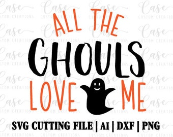 All The Ghouls Love Me SVG Cutting File, Ai, Dxf and PNG | Instant Download | Cricut and Silhouette | Halloween | Ghost | Fall | Trick Treat