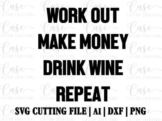 Work Out Make Money Drink Wine