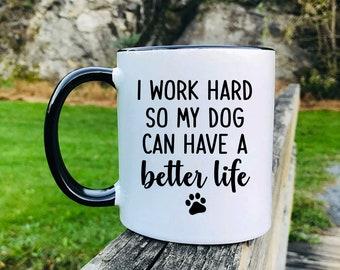 I Work Hard So My Dog Can Have A Better Life - Funny Gifts - Dog Mug - Funny Mug