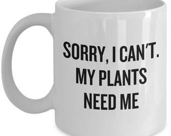 Gardening Present Idea - Funny Gardener Coffee Mug - Sorry, I Can't. My Plants Need Me