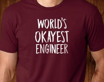 World's Okayest Engineer - Engineering - Father's Day Gift - Engineering T Shirt - Funny Engineering Shirt
