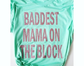 Baddest Mama on the Block Mom Shirt // Mom Life Shirt // Funny Mom Shirt // Momlife Shirt // Mom T-Shirt // Mom Life Graphic T-shirt