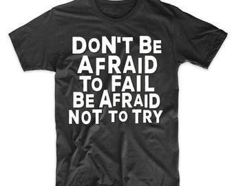 Don't Be Afraid To Fail Be Afraid Not To Try Inspirational Quote T-Shirt