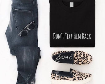 Don't Text Him Back Graphic Tee | Funny T shirt | Graphic Tee | Statement T shirt | Social Media T shirt | Funny Meme T shirt | Humor Tee