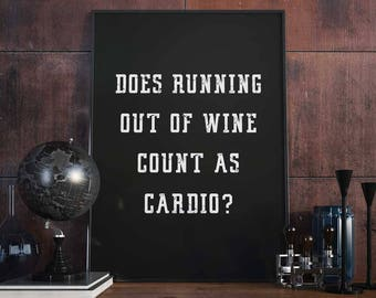 Does Running Out Of Wine Count As Cardio? - Poster - Wall Art, Art Print, Funny, Alcohol, Gift Idea, Wine Lover, Workout, Lazy