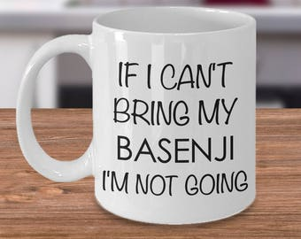 Basenji Dog Basenji Lover Gifts - If I Can't Bring My Basenji I'm Not Going Coffee Mug Ceramic Tea Cup Cute Gift for Basenji Mom Basenji Dad