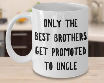 New Uncle Gift - Uncle Mug - Gifts for Uncle - Only the Best Brothers Get Promoted to Uncle Mug Ceramic Coffee Cup