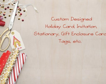 Custom Designed Holiday Card, Stationary, Tags, etc.