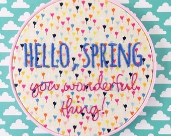 Hello, Spring You Wonderful Thing! // Hand embroidered // hoop art