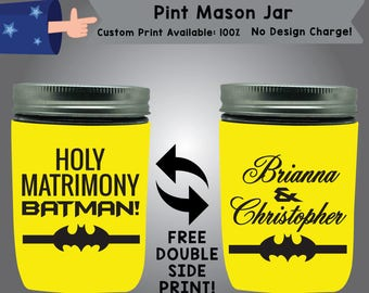 Holy Matrimony Batman!  Name & Name Pint Mason Jar Cooler Double Side Print (PMJ W8)