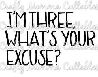 I'm Three, What's your excuse? // Three SVG // THird birthday svg // I'm three svg // birthday svg // birthday cutting file / third birthday