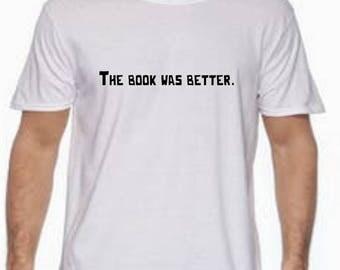 The book was better men's t-shirt, book lover's shirt, gift for bookworm, present for reader, birthday present for men, Christmas gift,