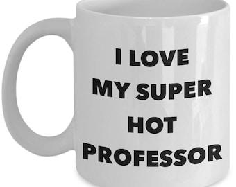 I love my super hot Professor  - Unique Gift Coffee Mug for Professor
