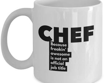 Chef because freakin' awesome is not an official job title - Unique Gift Coffee Mug