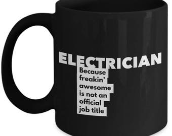Electrician because freakin' awesome is not an official job title - Unique Gift Coffee Mug
