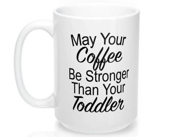 Funny Mom Gift, Gifts for Moms, May your coffee be Stronger than your Toddler, Mom Mug