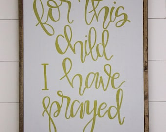 for this child I have prayed - medium framed sign - hand lettered sign - fixer upper - hand painted sign - farm house decor - baby shower