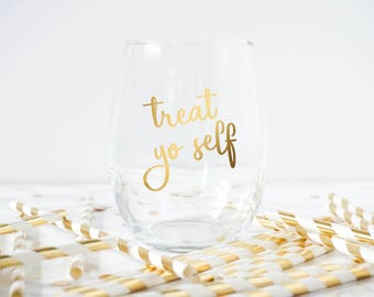 Treat Yo Self Wine Glass- Birthday Gift- Birthday Wine Glass- Funny Wine Glass- Funny Sayings-Best Friend Gift- Gifts For Friends-Wine Gifts