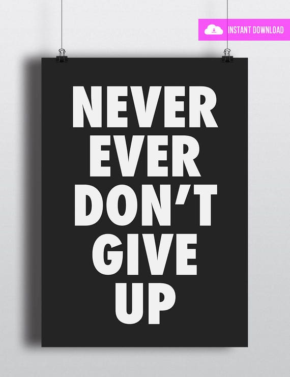 Never Ever Dont Give Up | Instant Download