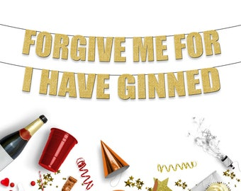 FORGIVE ME for I have GINNED - Funny Gin Party Banner for Birthdays,  Batchelorette/Hen Parties, Graduation & Other Celebrations