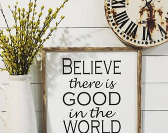 Believe There is Good in the World, Sign, Farmhouse Decor, Farmhouse