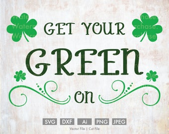 Get Your Green On St. Patty's Day - Cut File/Vector, Silhouette, Cricut, SVG, PNG, Clip Art, Download, Holidays, Clovers, St. Patrick's Day