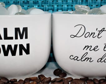 Coffee Mug-Calm down-Don't tell me to calm down-His and hers