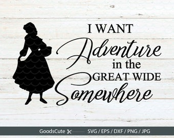 I want adventure in the great wide somewhere SVG Beauty and the Beast SVG Vector for Silhouette Cricut Cutting Machine Design Download Print
