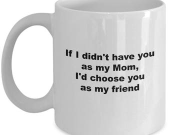 Coffee Mug for Mom I'd Choose You As My Friend Mother's Day Gift