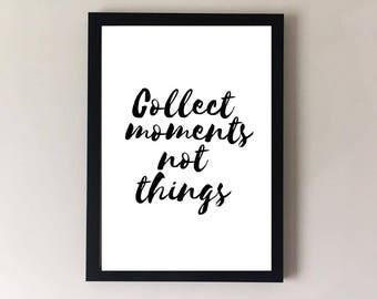 Motivational quotes, collect moments not things, quote print, inspirational quotes, positive quote, home decor, wall art, bedroom art