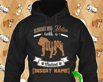Personalized English Bulldog Hoodie Life is Better Dog Lover Puppy Custom Gift Rescue Xmas Apparel Winter Cloth Unisex Women Youth Kid