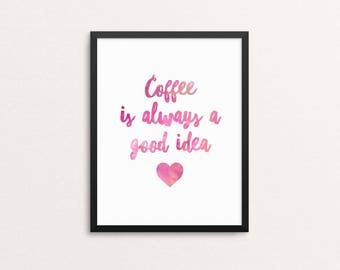 Coffee is always a good idea - pink typography print, gteat gift for coffee lovers, typogrpahy poster