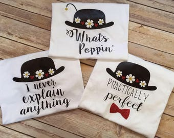 Mary Poppins Shirt * Practically Perfect * I Never Explain Anything * What's Poppin' *