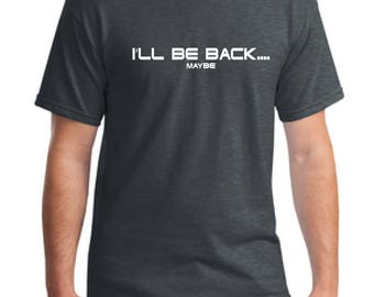 Funny t-shirt gift-Sci-fi t-shirt gift-I'll be back funny t-shirt -Men's gift t-shirt-Fathers day gift t-shirt-Husband gift t-shirt-Dad gift