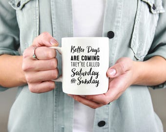 Funny coffee mug, better days are coming, coworker funny mug, office mug, funny mug, sarcastic, coworker funny gift, funny coworker mug.