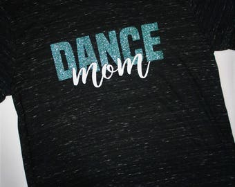 Dance Mom Shirt / Mom Shirt / Dance Mom / Gifts For Her / Gift For Dance Mom / Custom Shirt /Graphic Tee / Dance Shirt / Personalized /