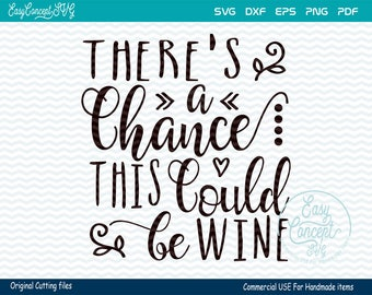 There's A Chance This Could Be Wine svg, instant download design, eps, png, pdf, svg file, dxf Silhouette, Commercial Use Cut Files