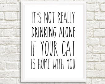 It's Not Drinking Alone if you Cat is with You - Funny Wine Cat Sign, 11x14 Home Decor Poster Sign, New Home Gift, Pet Love, Pets, Cat Kitty