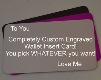 Completely Custom by You! Valentine's, Unique love note, Engraved Wallet Card, Personalized, From the heart!