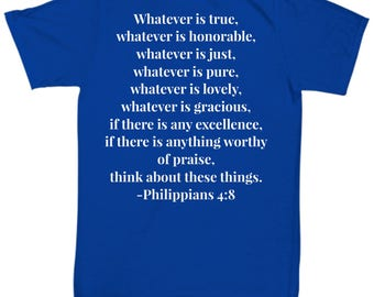 """Christian Gift Idea - Bible Verse ON BACK of T-Shirt - """"Whatever is true, whatever is honorable [full verse below]"""" Adult Sizes 4 Colors"""