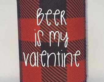 Beer is my Valentine can cooler