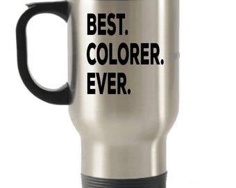 Colorer Travel mug , Colorer Gifts, Best Colorer Ever, Stainless Steel Mug, Insulated Tumblers, Christmas Present