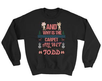 Matching Christmas Shirts - I Don't Know Margo and Why is the Carpet All Wet Todd - Unisex Sweatshirts - SET OF 2 Todd Sweatshirt