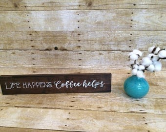 Life Happens. Coffee Helps. | Custom Wood Sign | Farmhouse wood sign | Coffee wood sign | Custom Gift Sign | Kitchen Coffee Bar Sign
