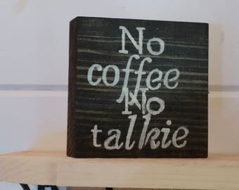 Small wooden sign. No coffee. Wooden shelf sitter