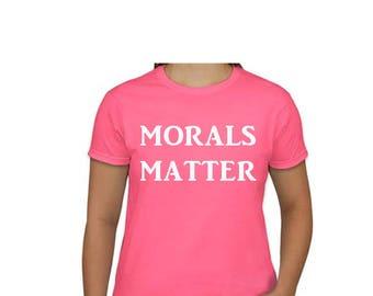 T SHIRT MORALS MATTER