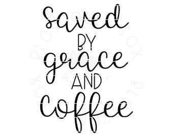 Saved by Grace and Coffee SVG File. Religious Svg Coffee Svg Christian Svg Jesus And Coffee Lover Svg Cut file for Silhouette & Cricut